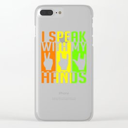 I Speak With My Hands Deaf Communications Clear iPhone Case