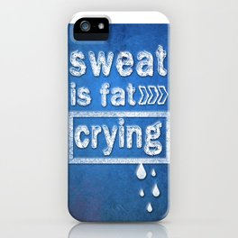 Sweat is fat Crying Gym Inspirational Typography Quote iPhone Case