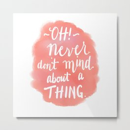 Don't Mind About A Thing Metal Print