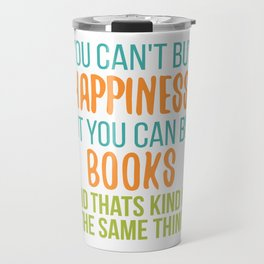 You Can't Buy Happiness But You Can Buy Books And Thats Kind Of The Same Thing Travel Mug