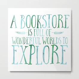 A Bookstore is Full of Wonderful Worlds to Explore - Blue/Green Metal Print
