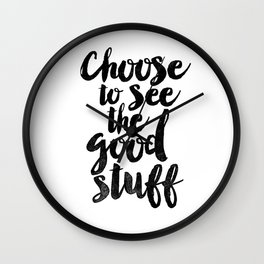 Choose to See the Good Stuff black and white typography poster black-white design home decor wall Wall Clock
