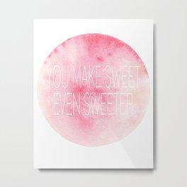 You make sweet even sweeter Metal Print
