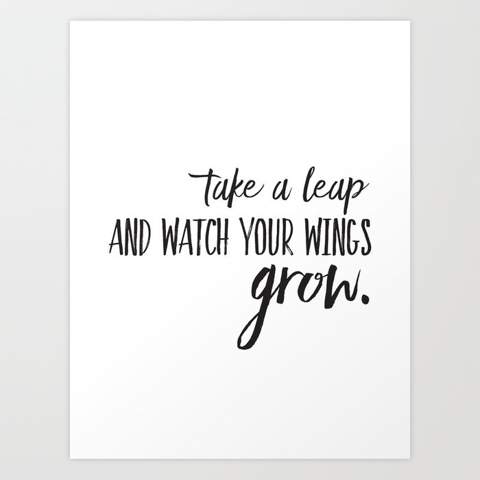 Take a leap and watch your wings grow. Art Print