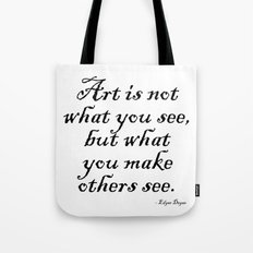 Art is not what you see, but what you make others see. – Edgar Degas Tote Bag