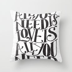 ALL YOU NEED IS LOVE IS ALL YOU NEED Throw Pillow