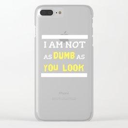 Feelin Good Dumb Tshirt Design I am not dumb as yu look Clear iPhone Case