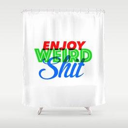 Enjoy Weird Shit Shower Curtain