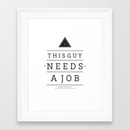 Need a Job Framed Art Print