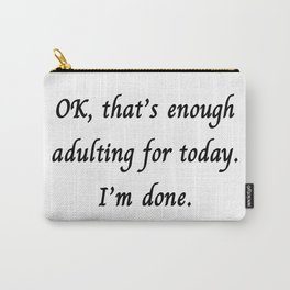 I'm Done Adulting Carry-All Pouch