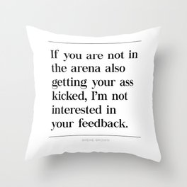 Not In Arena Not Interested Brene Brown Daring Greatly Quote, Man In Arena, Ass Kicked Throw Pillow