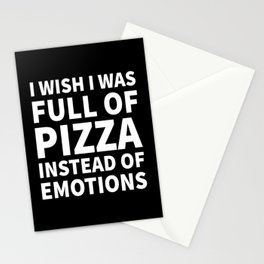 I Wish I Was Full of Pizza Instead of Emotions (Black & White) Stationery Cards