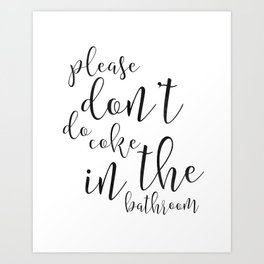 Please Dont Do Coke in the Bathroom, Funny Bathroom Decor, Funny Bathroom Sign, Funny Bathroom Art Art Print