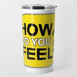 How do you feel? Travel Mug