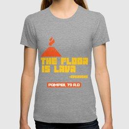 Pompeii floor lava volcano apocalypse joke gift T-shirt