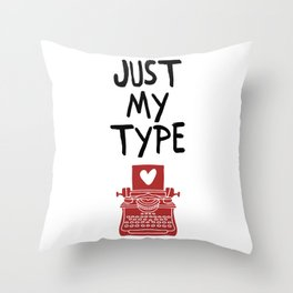 JUST MY TYPE - Love Valentines Day Quote Throw Pillow