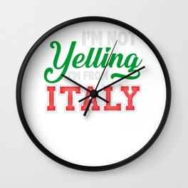 I'm Not Yelling I'm From Italy Wall Clock