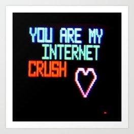 YOU ARE MY INTERNET CRUSH Art Print