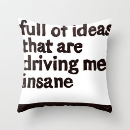 Gotta head full of ideas that are driving me insane Throw Pillow