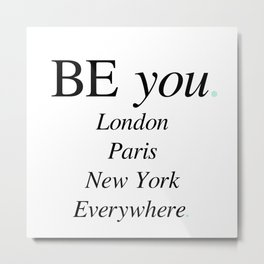 Be You, Everywhere Metal Print