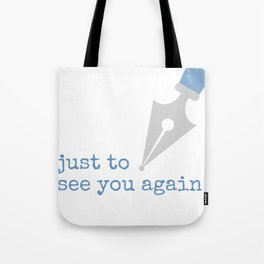 Just to See You Again (2) Tote Bag