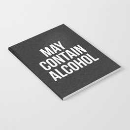 May Contain Alcohol Funny Quote Notebook