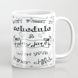Don't forget to schedule a play date with your inner child. Coffee Mug