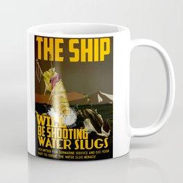 The Ship Will Be Shooting Water Slugs Coffee Mug