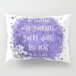 Be Gentle With Yourself You're Doing The Best You Can Pillow Sham