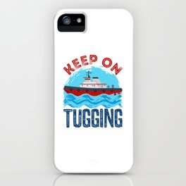Tugboat Keep on Tugging iPhone Case
