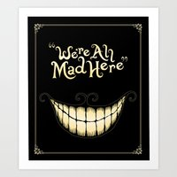internet Art Prints featuring We're All Mad Here by greckler
