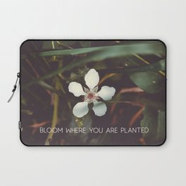 Bloom where you are planted #inspirational Laptop Sleeve