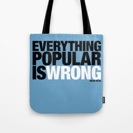 Everything Popular Is Wrong Tote Bag