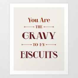 You are the gravy to my biscuits Wall art Art Print