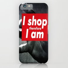I Shop Therefore I Am Slim Case iPhone 6s