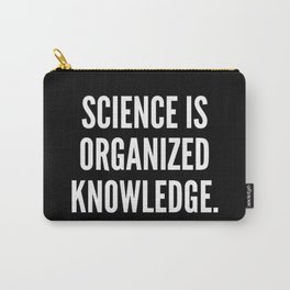 Science is organized knowledge Carry-All Pouch