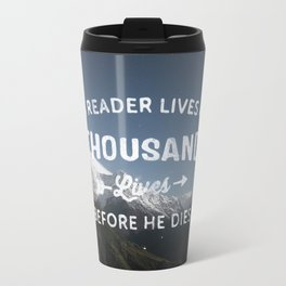 A Reader Lives A Thousand Lives Before He Dies - Inspirational Quote  Travel Mug