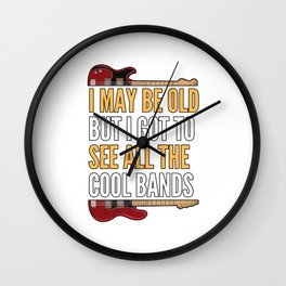 I MAY BE OLD BUT I SAW ALL COOL BANDs Wall Clock