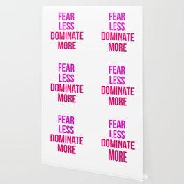 Fear Less Dominate More Design Wallpaper