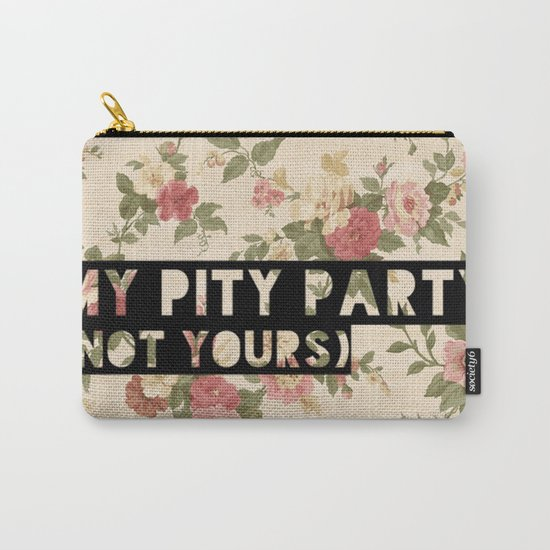 My Pity Party Carry-All Pouch