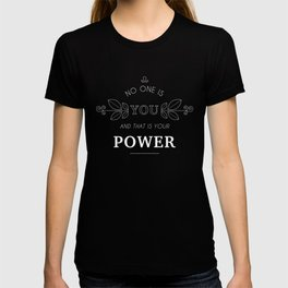 No One Is You & That Is Your Power - Quote (White On Black) T-shirt