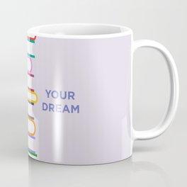 You and Your Dream Coffee Mug