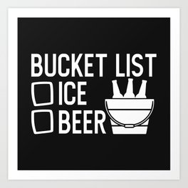 Bucket List, Ice, Beer, Funny, Quote Art Print