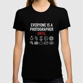 Everyone Is A Photographer Until Photographer T-shirt