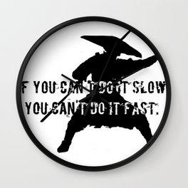 if you can't do it slow, you can't do it fast Wall Clock