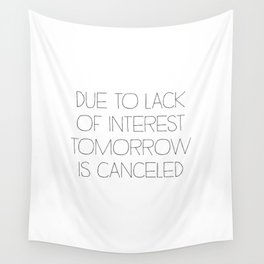 Tomorrow is Canceled Wall Tapestry