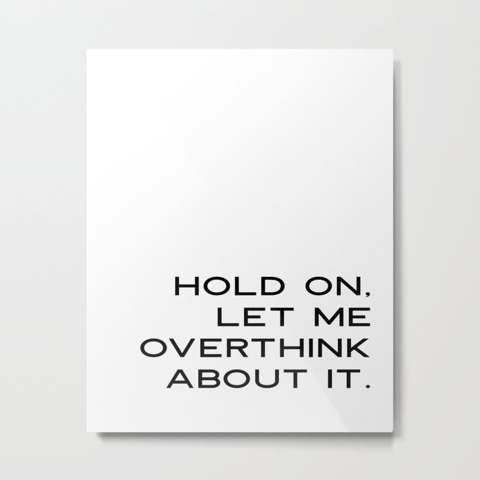 Funny Quotes: Hold On Let Me Overthink This Printable Art, Humorous Wall  Art, Motivational Quote Pri Metal Print by srbartprints