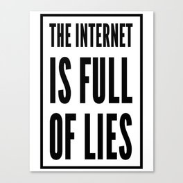 The Internet Is Full Of Lies Canvas Print