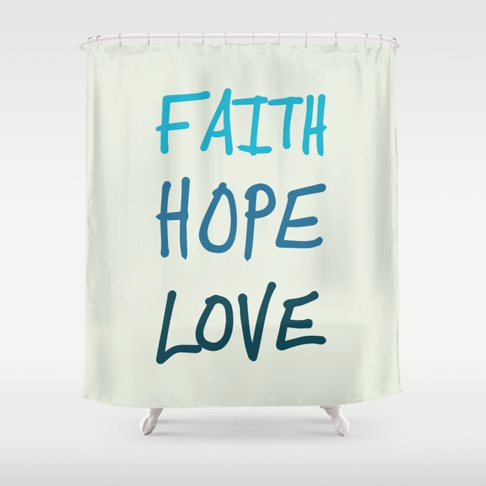 Faith Hope Love Shower Curtain By Deff
