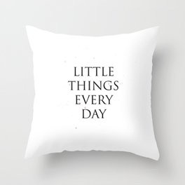 Little Things Every Day Throw Pillow